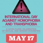 May 17   International Day Against Homophobia and  Transphobia